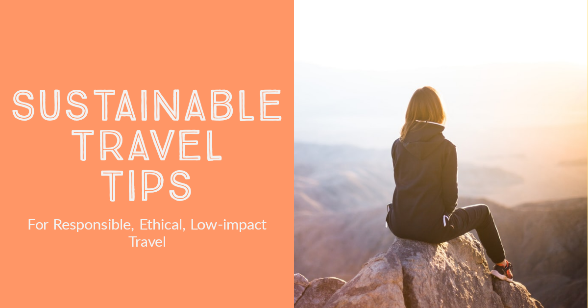 Sustainable Travel Tips for Responsible, Ethical, Low Impact Travel - Explore with Ecokats